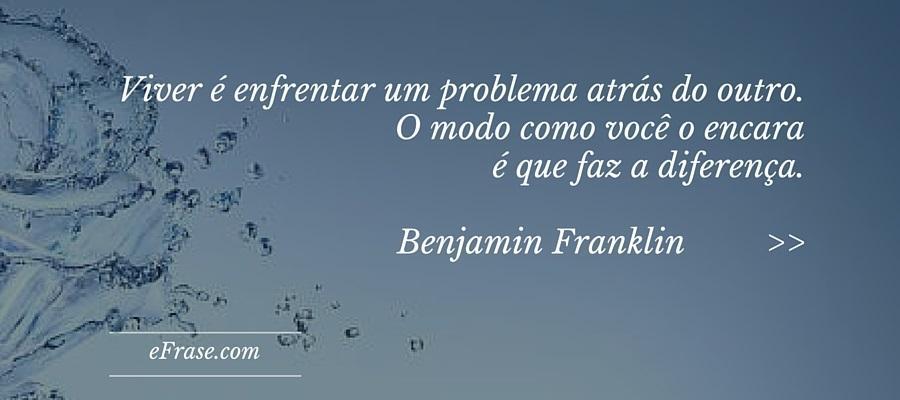 Viver é enfrentar um problema atrás do outro. O modo como você o encara é que faz a diferença.