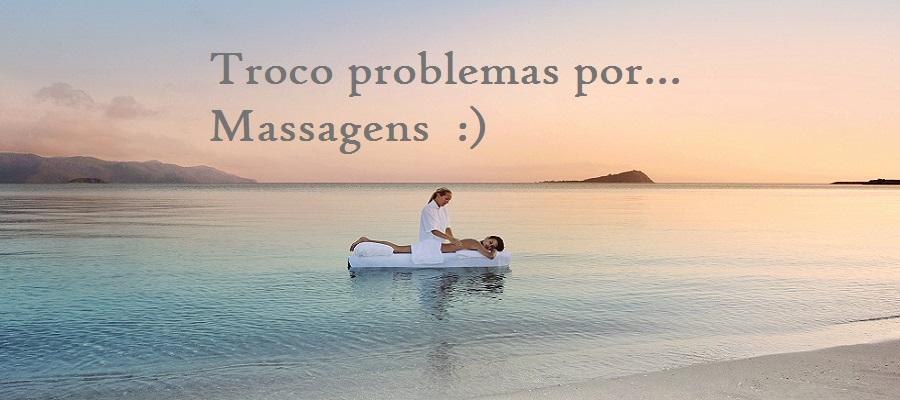 Troco problemas por... Massagens!